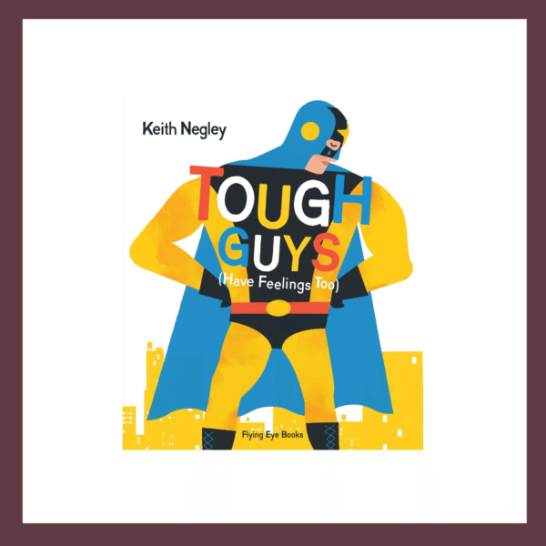 Tough Guys Have Feelings Too Children's Book at The Children's Bookstore