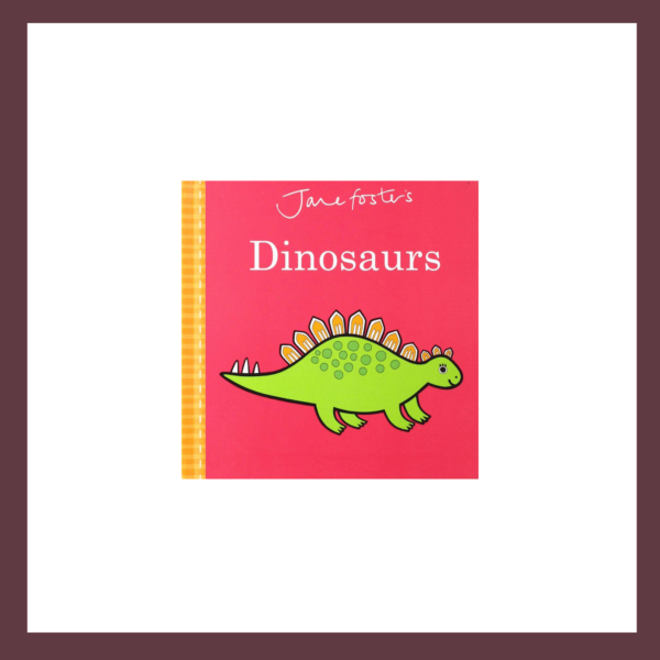 Jane Foster's Dinosaur Children's Board Book at The Children's Bookstore