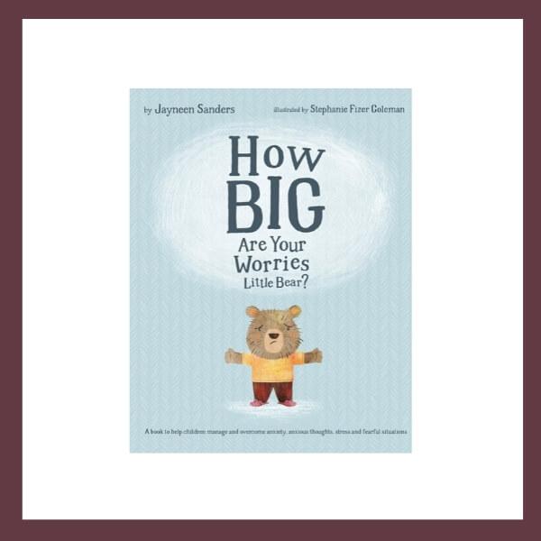 How Big Are Your Worries Little Bear? Children's Book by Jayneen Sanders